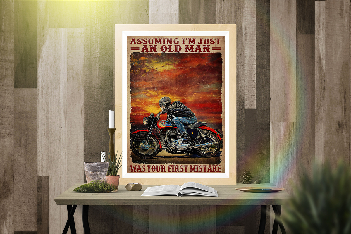 Motorcycle Assuming i'm just an old man was your first mistake poster 1