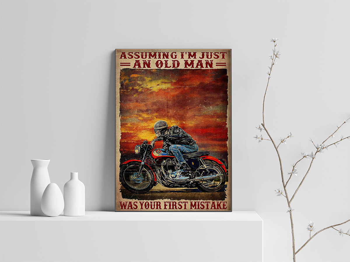 Motorcycle Assuming i'm just an old man was your first mistake poster 2