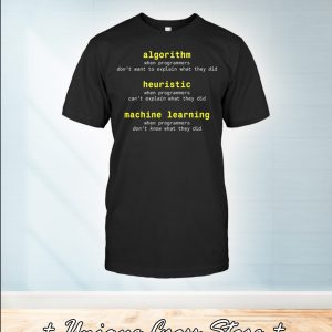 Algorithm When Programmers Don't Want To Explain What They Did Shirt