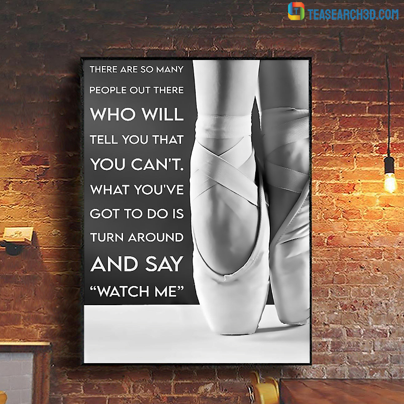 Ballet watch me there are so many people out there poster A1