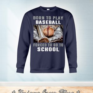 Born To Play Baseball Forced To Go To School sweater