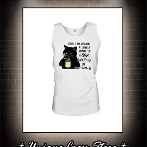 Cat Today I am Wearing A Lovely Shade Of I Slept Like Crap So Don't Piss Me Off tank top