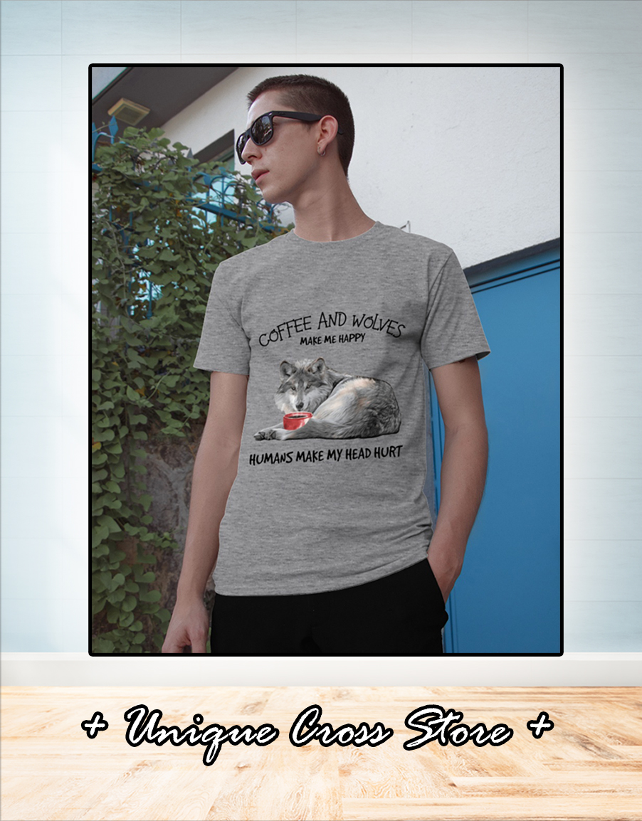 Coffee and wolves make me happy humans make my head hurt shirt 1