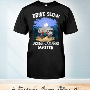 Drive Slow Drunk Campers Matter Camping Shirt
