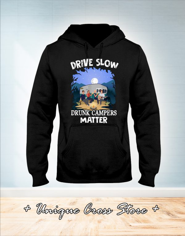Drive Slow Drunk Campers Matter Camping hoodie