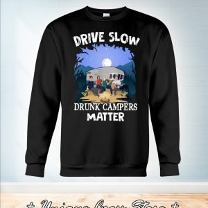 Drive Slow Drunk Campers Matter Camping sweater