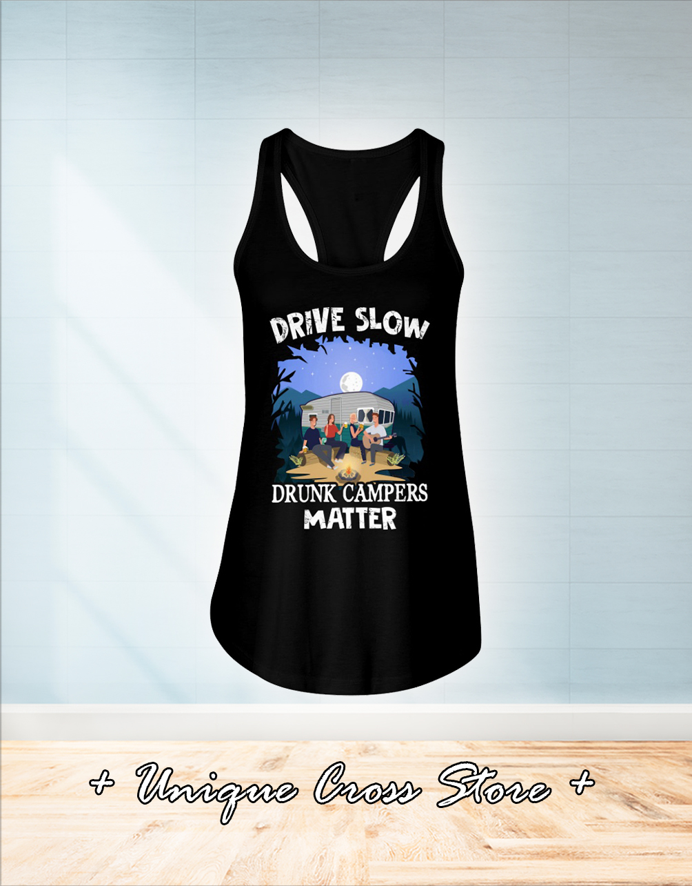 Drive Slow Drunk Campers Matter Camping tank top