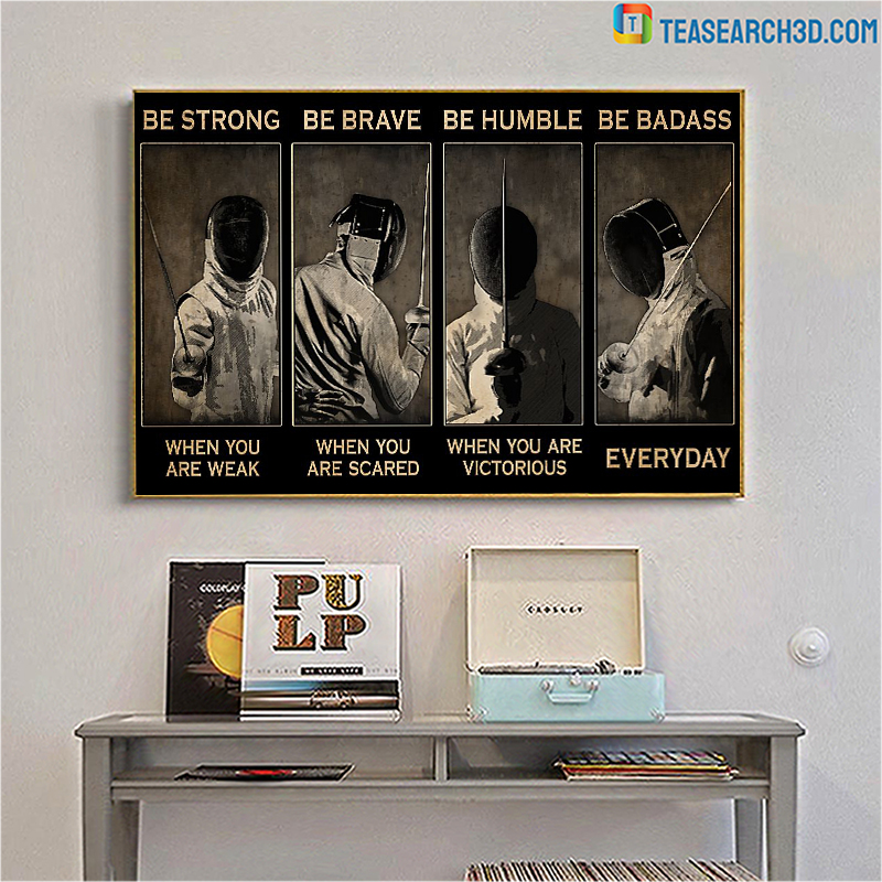 Fencing be strong be brave be humble be badass poster A1
