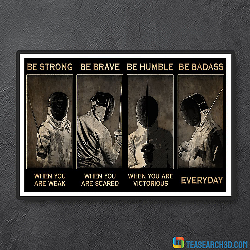 Fencing be strong be brave be humble be badass poster