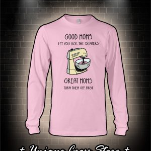 Food Mixer Good Moms Let You Lick The Beaters Great Moms Turn Them Off First long sleeve