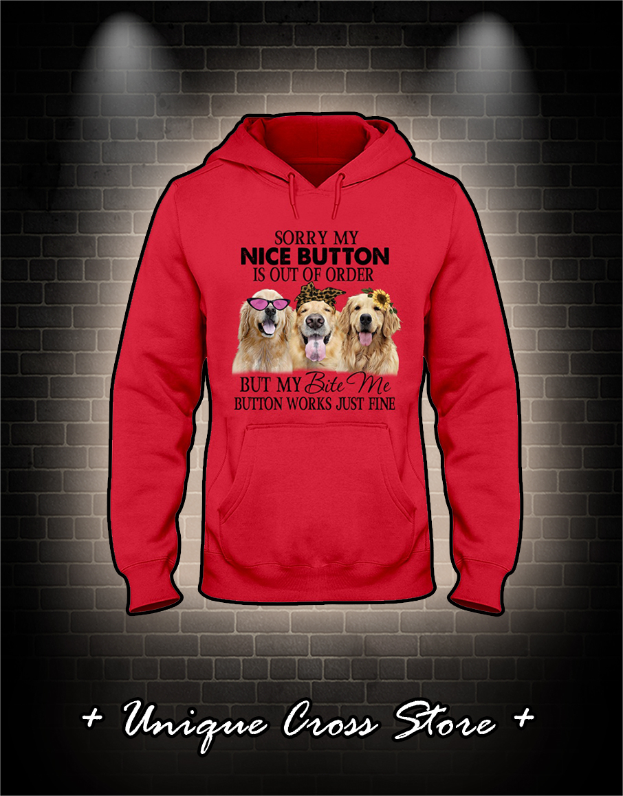 Golden Retriever Sorry my nice button is out of order but my bite me button works just fine hoodie