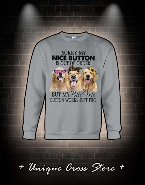 Golden Retriever Sorry my nice button is out of order but my bite me button works just fine sweater