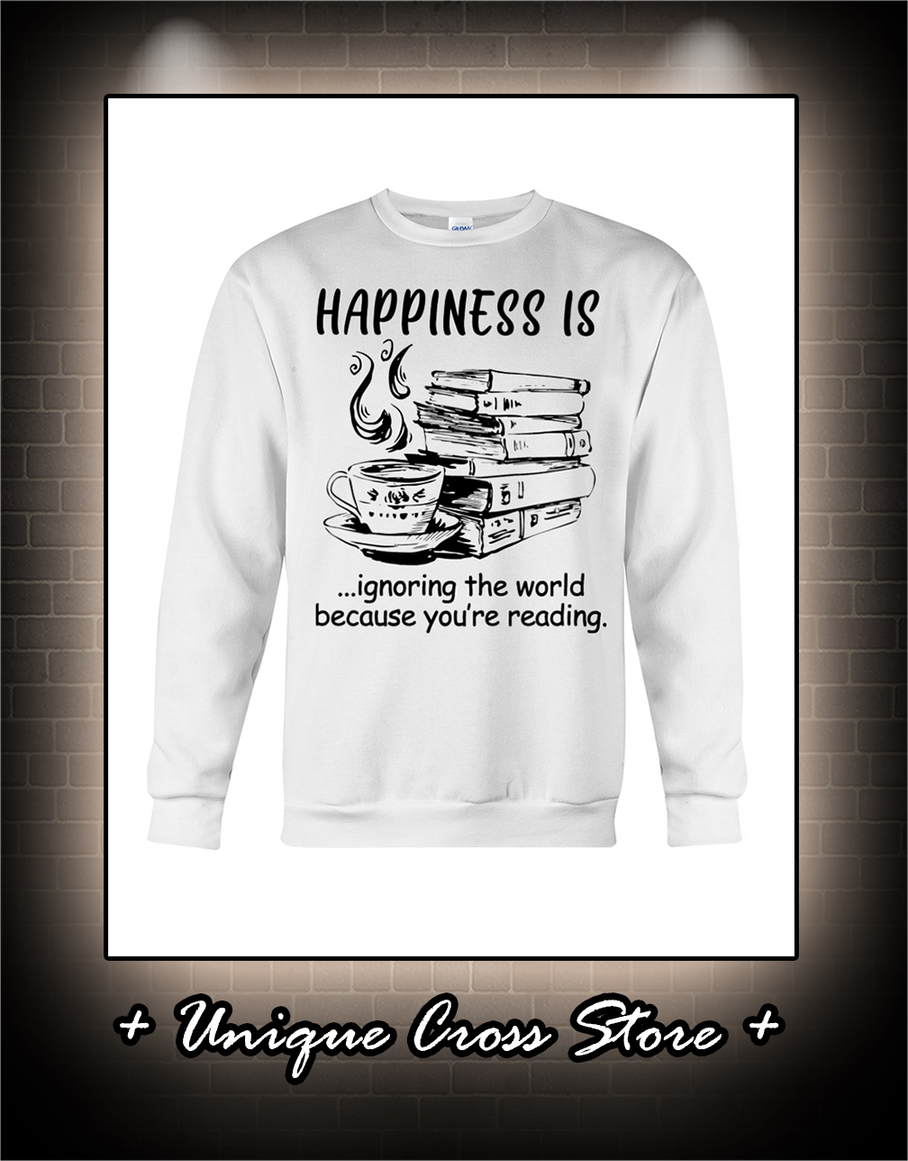 Happiness Is Ignoring The World Because You're Reading sweater