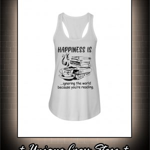 Happiness Is Ignoring The World Because You're Reading tank top