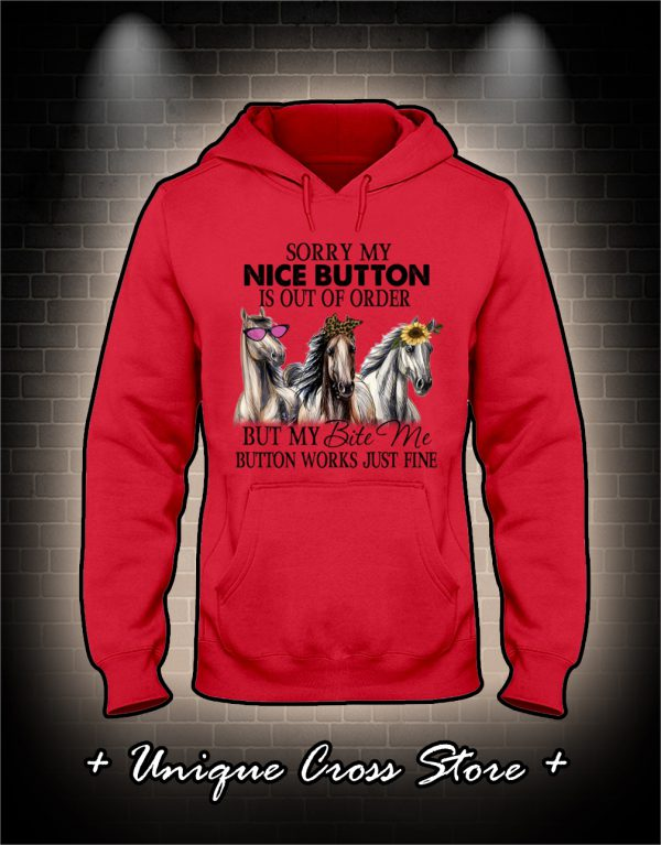 Horse Sorry my nice button is out of order but my bite me button works just fine hoodie