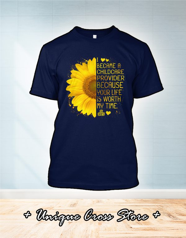 I became a childcare provider because your life is worth my time shirt 1