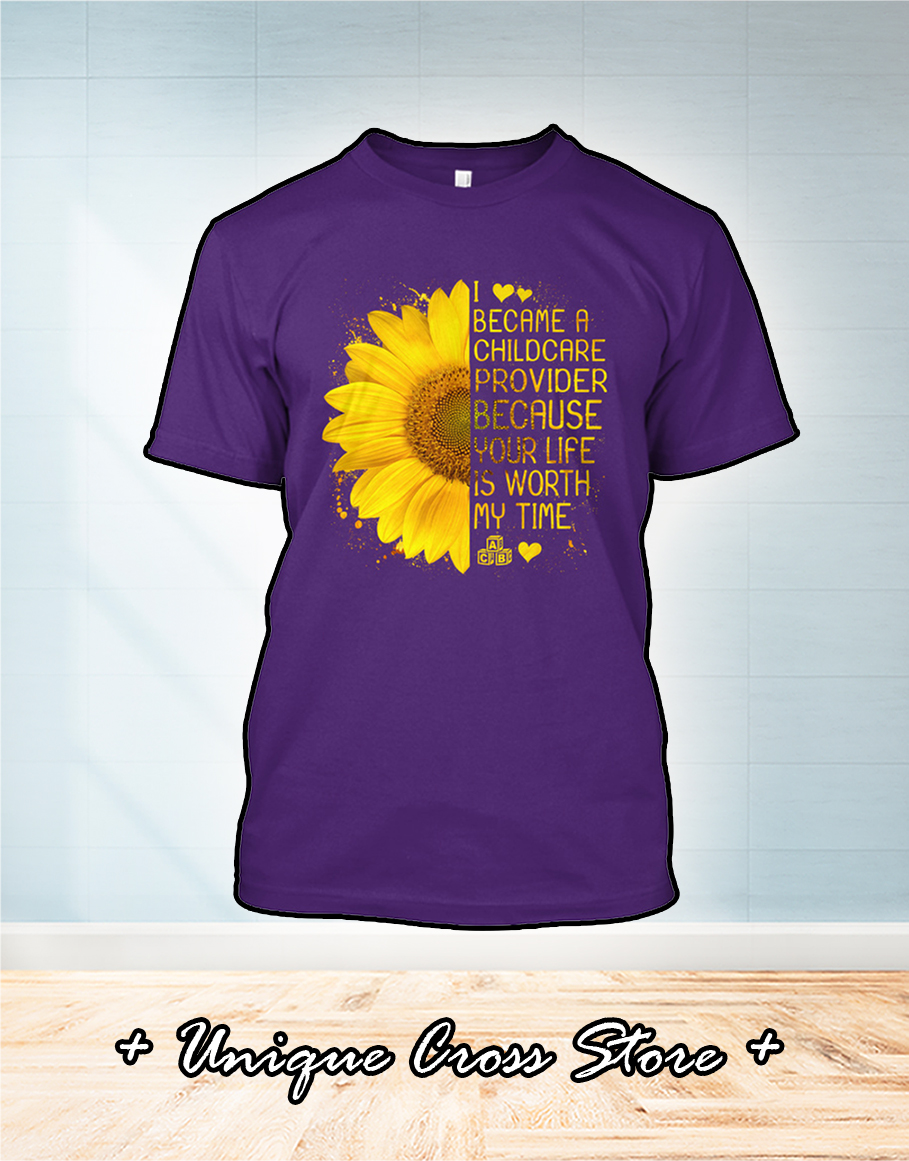 I became a childcare provider because your life is worth my time shirt 2