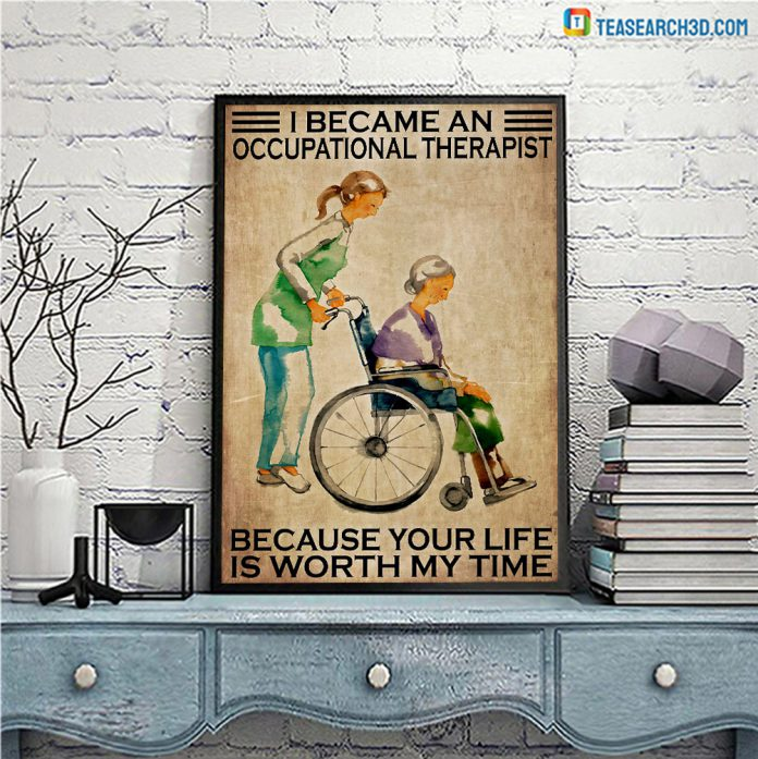 I became an occupational therapist because your life is worth my time poster