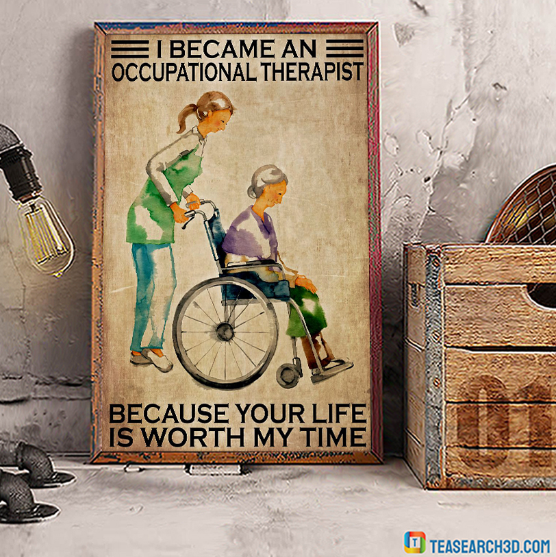 I became an occupational therapist because your life is worth my time poster A1