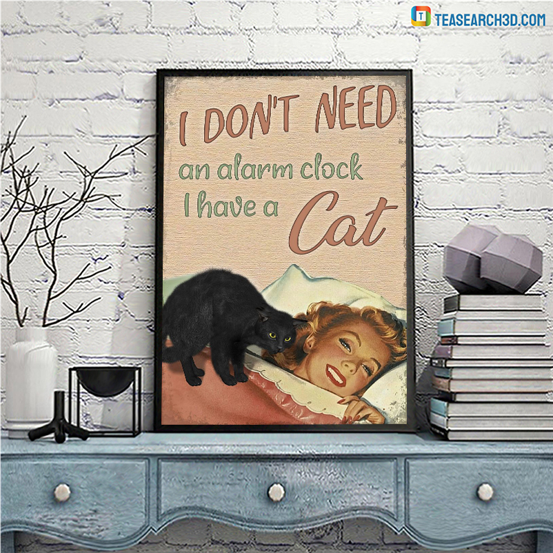 I don't need an alarm clock I have a cat poster A1