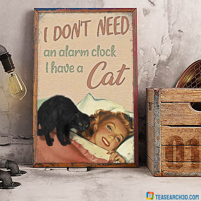 I don't need an alarm clock I have a cat poster A2