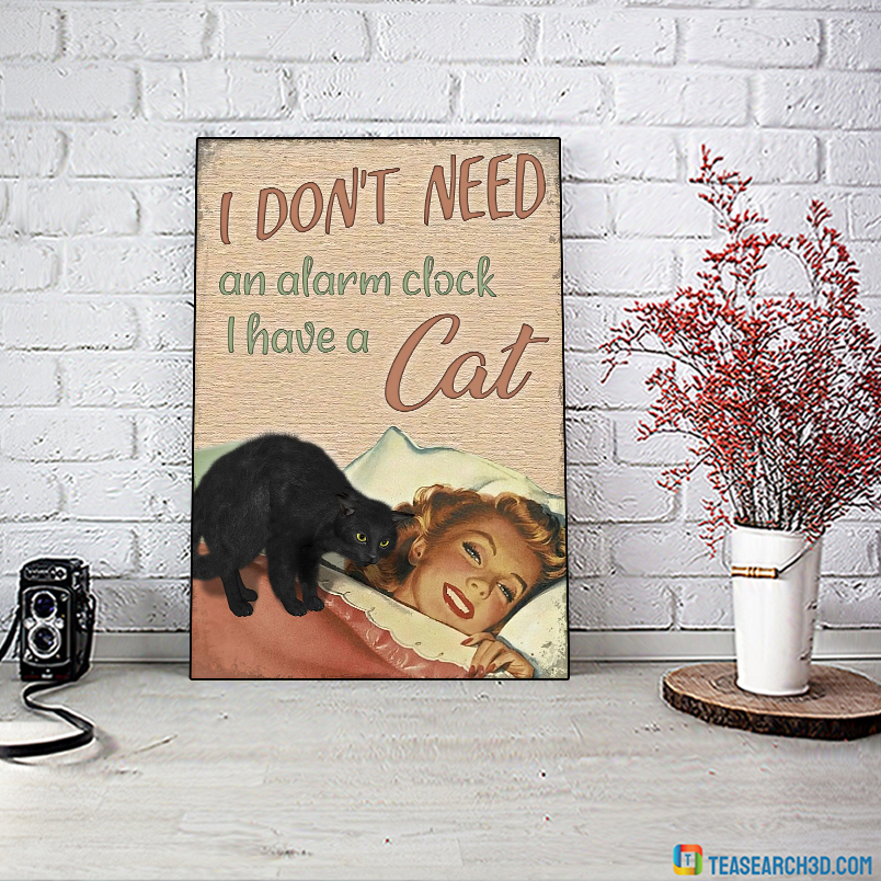 I don't need an alarm clock I have a cat poster A3