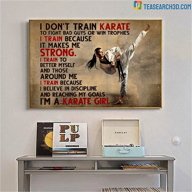 I don't train karate to fight bad guys or win trophies poster A1