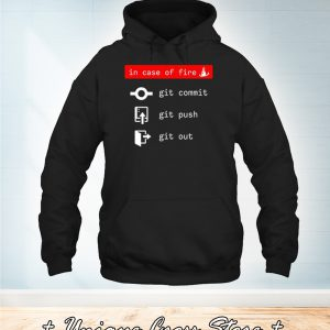 In Case Of Fire Git Comit Git Push Git Out hoodie