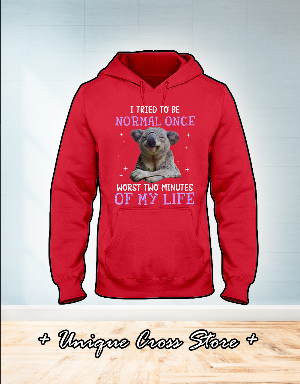 Koala I tried to be normal once worst two minutes of my life shirt hoodie