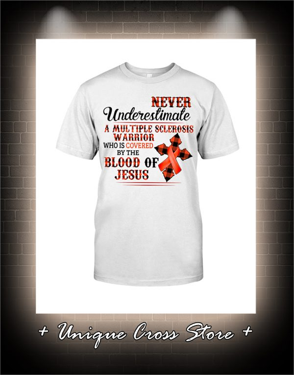 Never Underestimate A Multiple Sclerosis Warrior Who Is Covered By The Blood Of Jesus Shirt