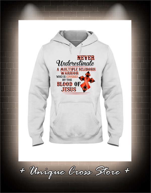 Never Underestimate A Multiple Sclerosis Warrior Who Is Covered By The Blood Of Jesus hoodie