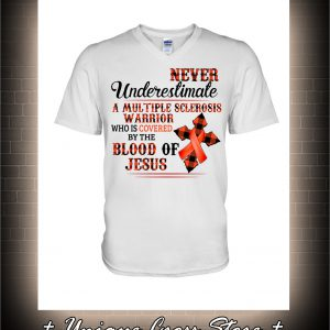 Never Underestimate A Multiple Sclerosis Warrior Who Is Covered By The Blood Of Jesus v-neck