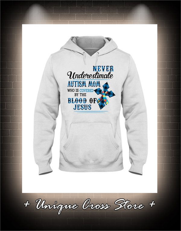 Never Underestimate Autism Mom Who Is Covered By The Blood Of Jesus hoodie