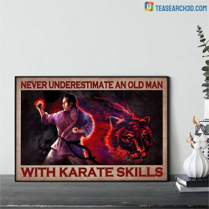 Never underestimate an old man with karate skills poster