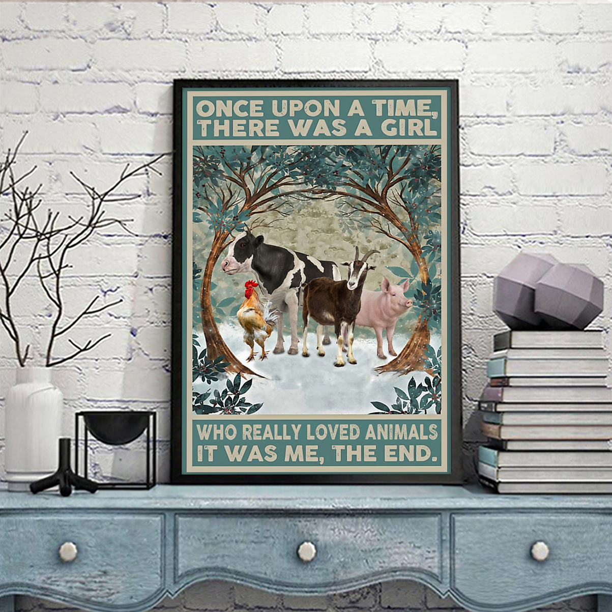 Once upon a time there was a girl who really loved animals it was me the end poster A3