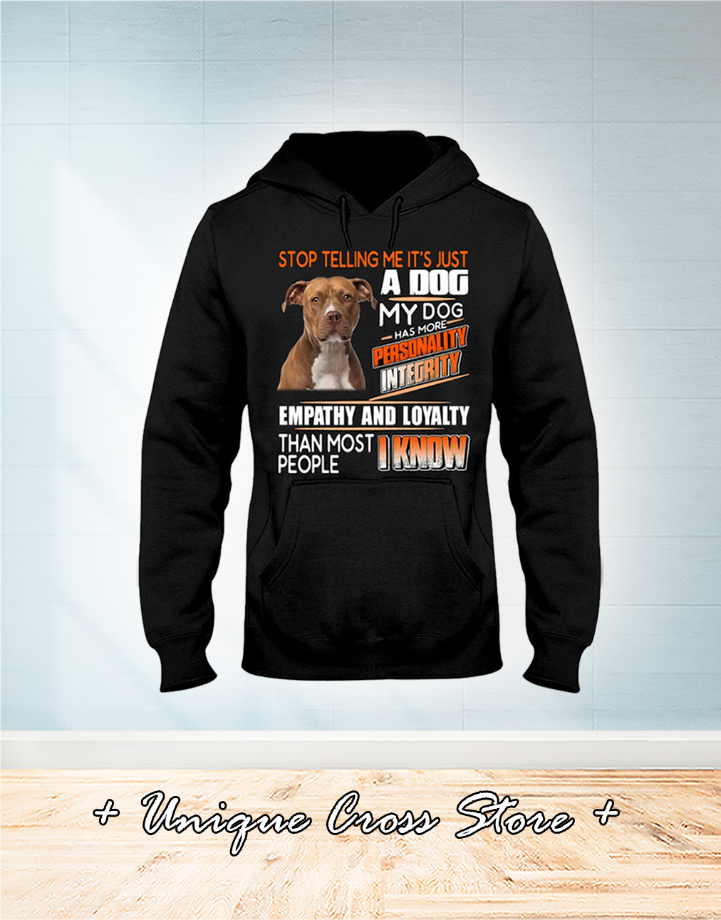 Pitbull Stop Telling Me It's Just A Dog My Dog Has More Personality Integrity hoodie