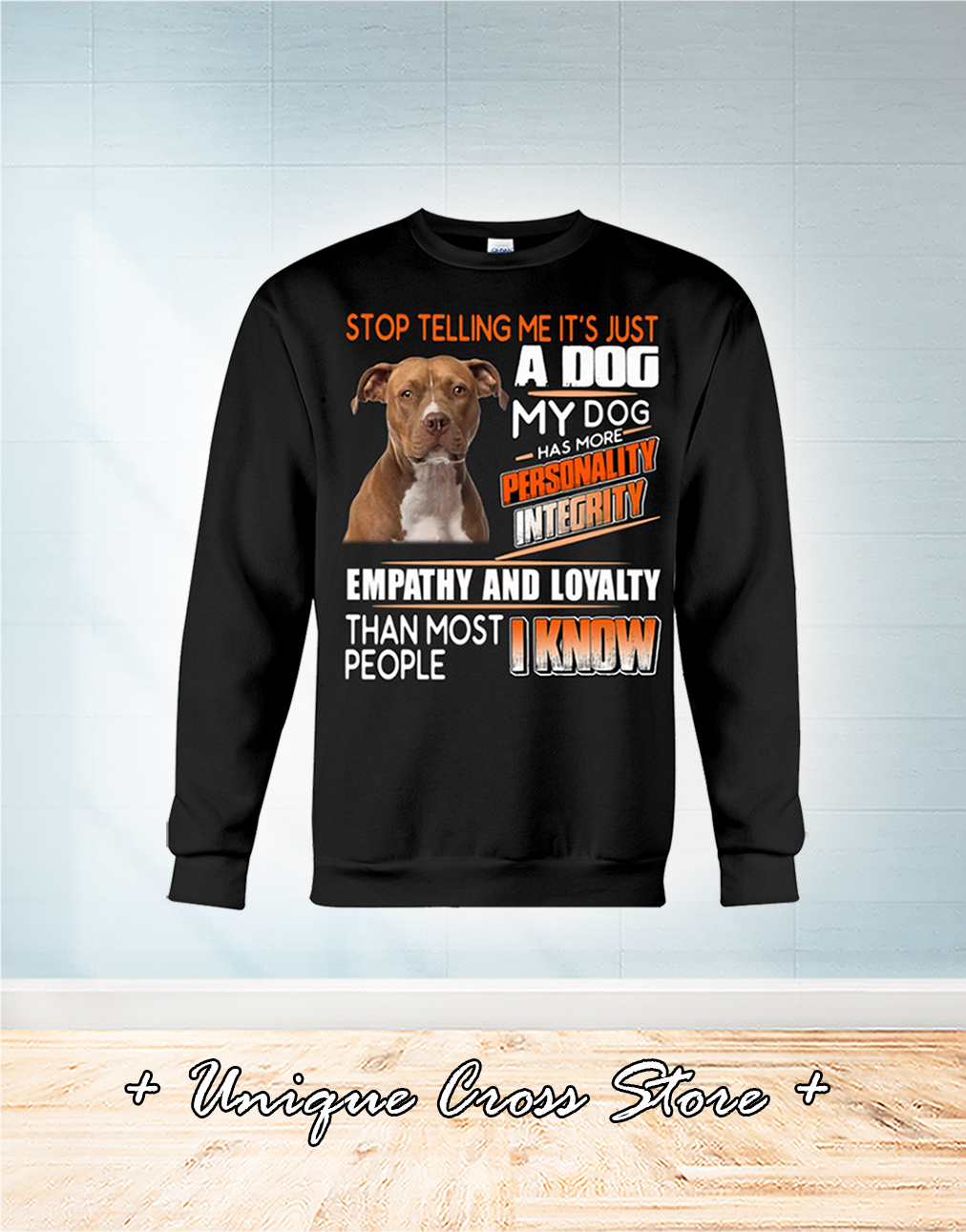 Pitbull Stop Telling Me It's Just A Dog My Dog Has More Personality Integrity sweater