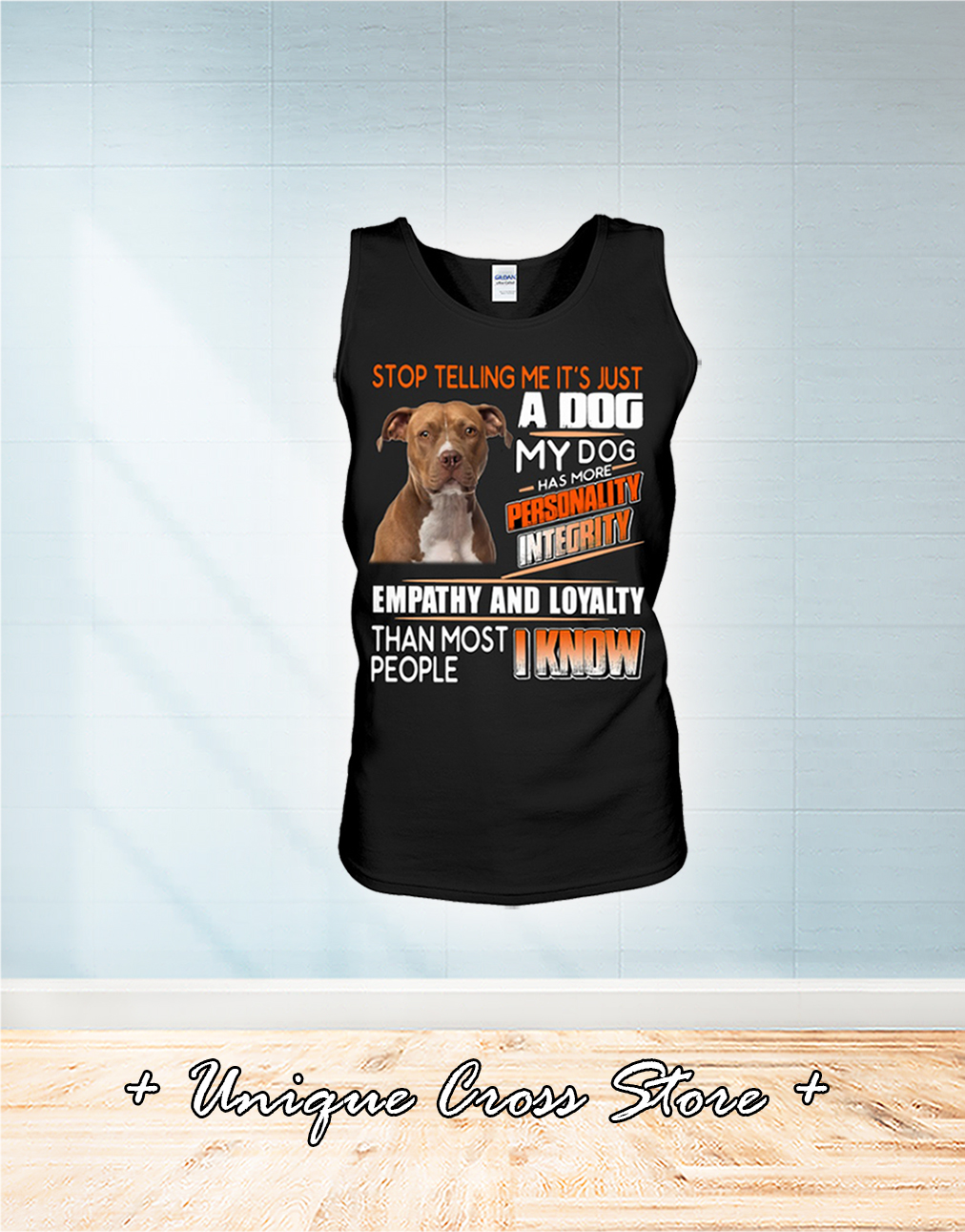 Pitbull Stop Telling Me It's Just A Dog My Dog Has More Personality Integrity tank top