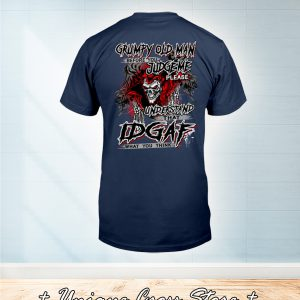 Skull Grumpy Old Man Before You Judge Me Please Understand That Idgaf What You Think Shirt