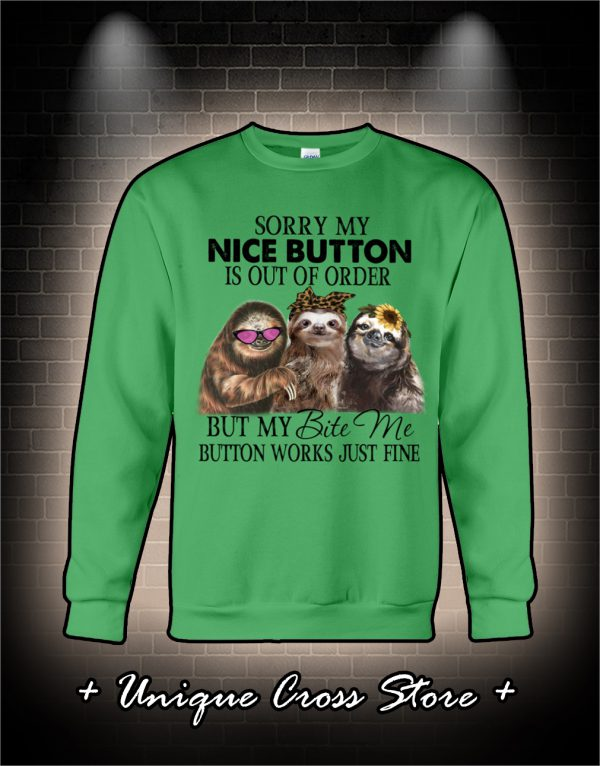 Sloth Sorry my nice button is out of order but my bite me button works just fine sweater