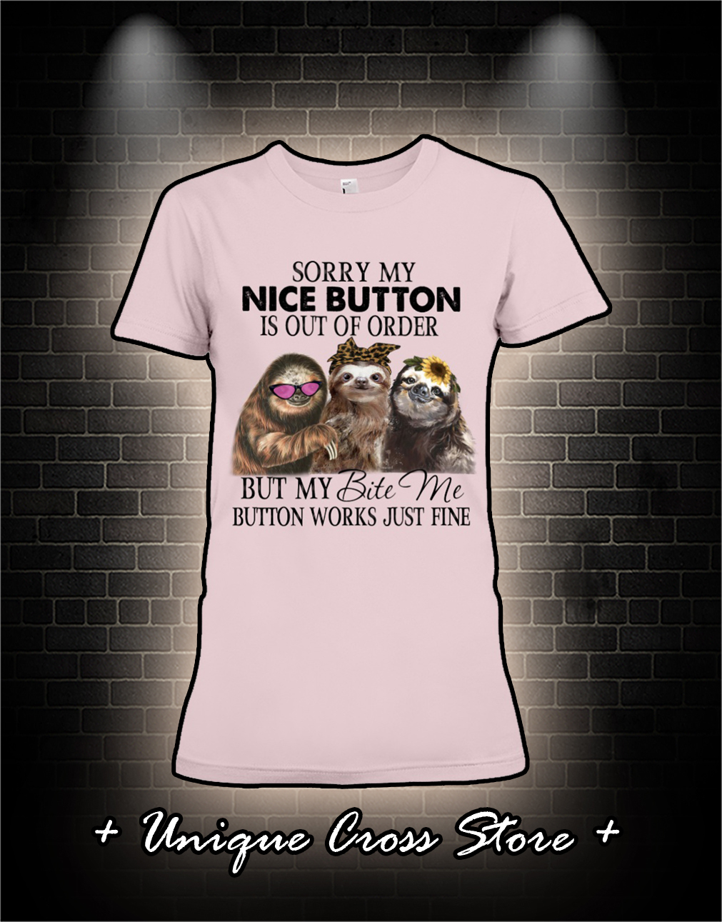 Sloth Sorry my nice button is out of order but my bite me button works just fine woman shirt