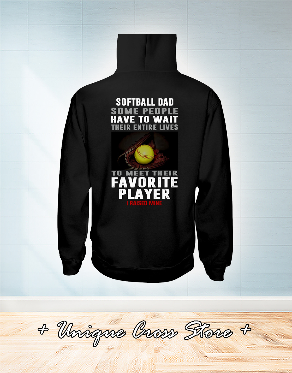 Softball Dad Some People Have To Wait Their Entire Lives To Meet Their Favorite Player I Raised Mine hoodie