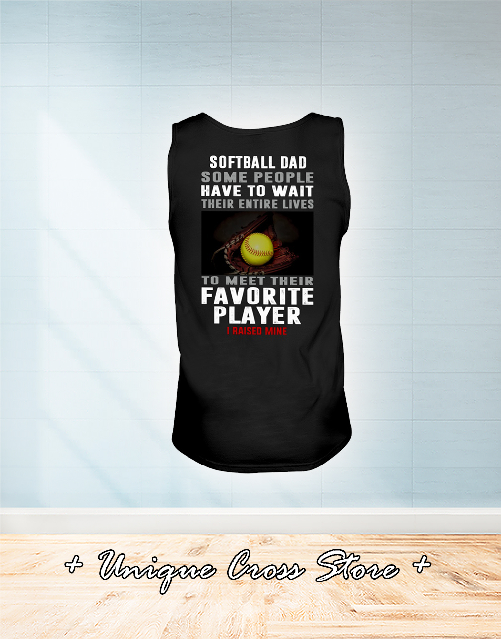 Softball Dad Some People Have To Wait Their Entire Lives To Meet Their Favorite Player I Raised Mine tank top