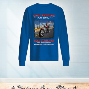 Some Grandpas Play Bingo Real Grandpas Ride Motorcycles And Listen To Rock Music sweater