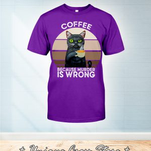 Vintage Cat Coffee Because Murder Is Wrong Shirt