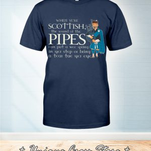 When Ye're Scottish The Sound Of The Pipes Shirt