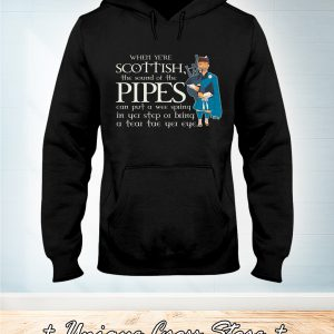 When Ye're Scottish The Sound Of The Pipes hoodie