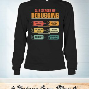 6 Stages Of Debugging long sleeve