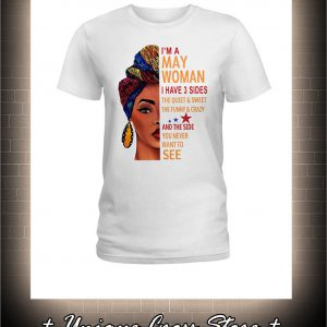 African I'm A May Woman I Have 3 Sides The Quiet And Sweet The Funny And Crazy Shirt