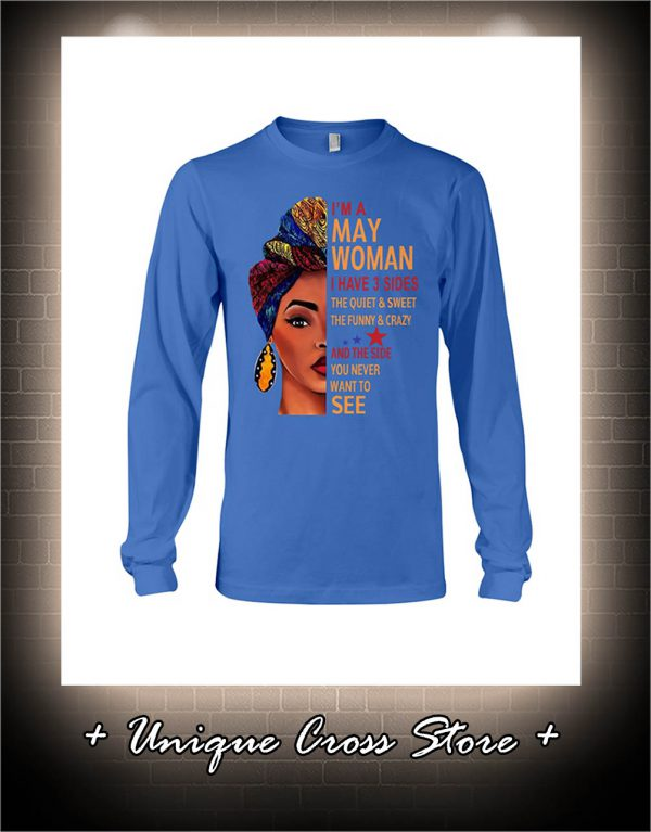 African I'm A May Woman I Have 3 Sides The Quiet And Sweet The Funny And Crazy long sleeve